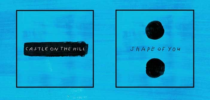 Ed Sheeran, Castle on the Hill, Shape of You